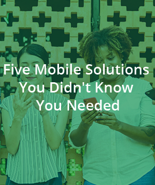 Five Mobile Solutions You Didn't Know You Needed