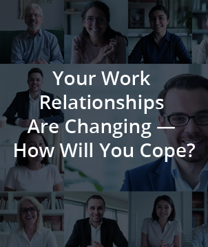 Your Work Relationships Are Changing—How Will You Cope?