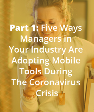 Part 1: Five Ways Managers in Your Industry Are Adopting Mobile Tools During The Coronavirus Crisis