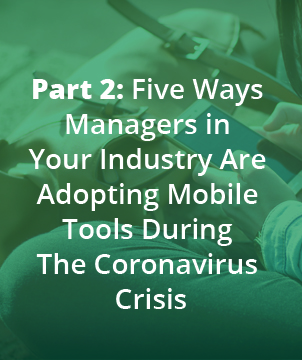 Part 2: Five Ways Managers in Your Industry Are Adopting Mobile Tools During The Coronavirus Crisis