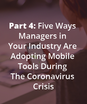 Part 4: Five Ways Managers in Your Industry Are Adopting Mobile Tools During The Coronavirus Crisis
