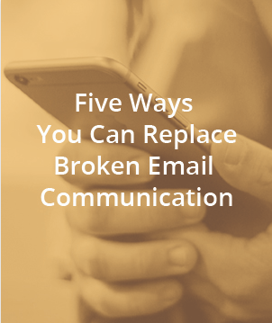 Five Ways You Can Replace Broken Email Communication 10/8/19