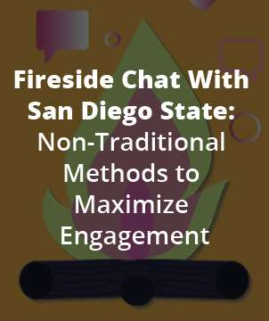 Fireside Chat With San Diego State: Non-Traditional Methods to Maximize Engagement