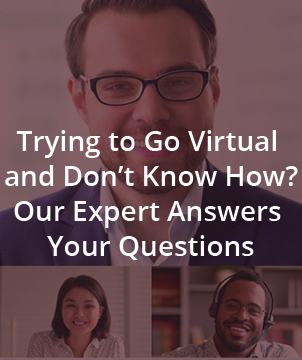 Trying to Go Virtual and Don't Know How? Our Expert Answers Your Questions