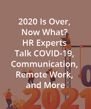 2020 Is Over, Now What? HR Experts Talk COVID-19, Communication, Remote Work, and More