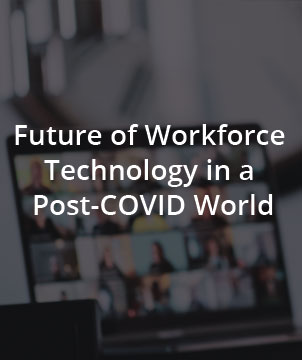 Future of Workforce Technology in a Post-COVID World