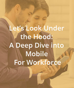 Let's Look Under the Hood: A Deep Dive into Mobile For Workforce