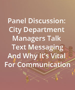 Panel Discussion: City Department Managers Talk Text Messaging And Why It's Vital For Communication