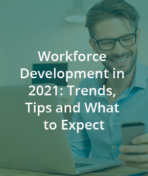 Workforce Development in 2021: Trends, Tips and What to Expect