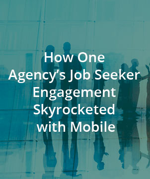 How One Agency's Job Seeker Engagement Skyrocketed with Mobile