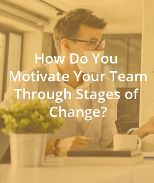 How Do You Motivate Your Team Through Stages of Change?
