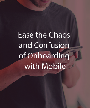 Ease the Chaos and Confusion of Onboarding with Mobile