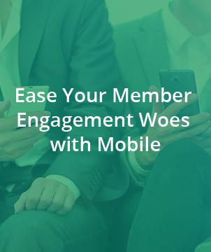 Ease Your Member Engagement Woes with Mobile