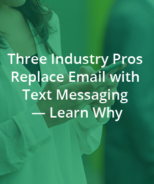 Three Industry Pros Replace Email with Text Messaging — Learn Why